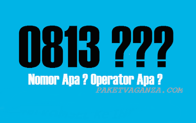 0813 Nomor Apa ? Operator Apa dan Nomor Daerah Mana ?