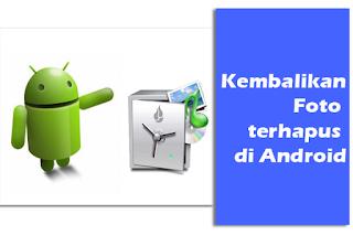 Cara Mudah mengembalikan File Foto yang Terhapus Di Android Tanpa Root