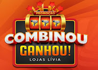 Promoção Combinou Ganhou Lojas Lívia promocaolivia.com.br