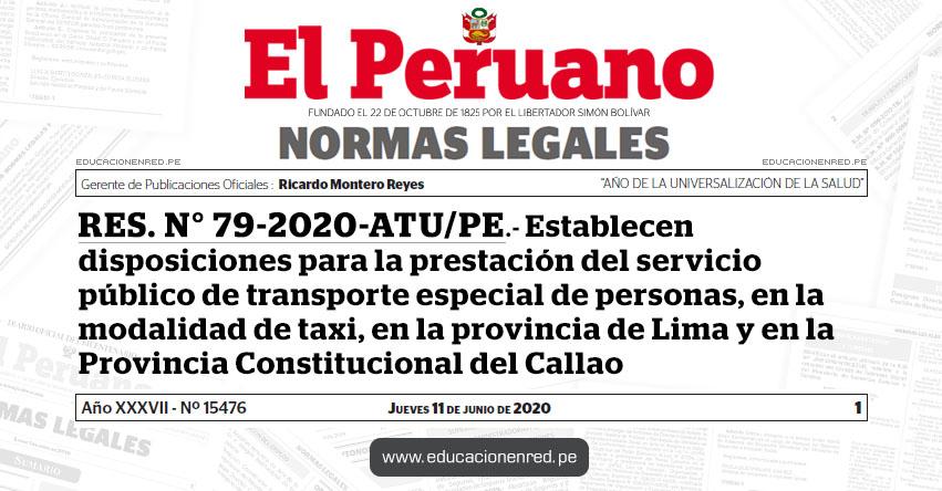 RES. N° 79-2020-ATU/PE.- Establecen disposiciones para la prestación del servicio público de transporte especial de personas, en la modalidad de taxi, en la provincia de Lima y en la Provincia Constitucional del Callao - www.atu.gob.pe