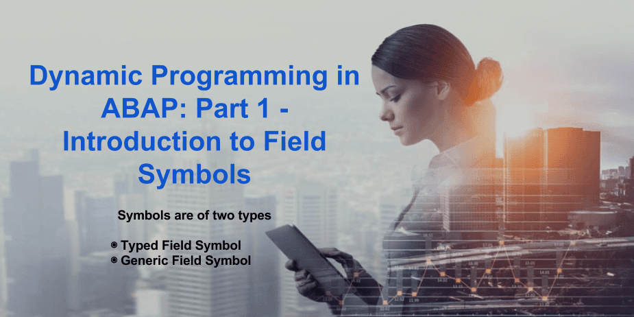 Dynamic Programming in ABAP: Part 1 - Introduction to Field Symbols