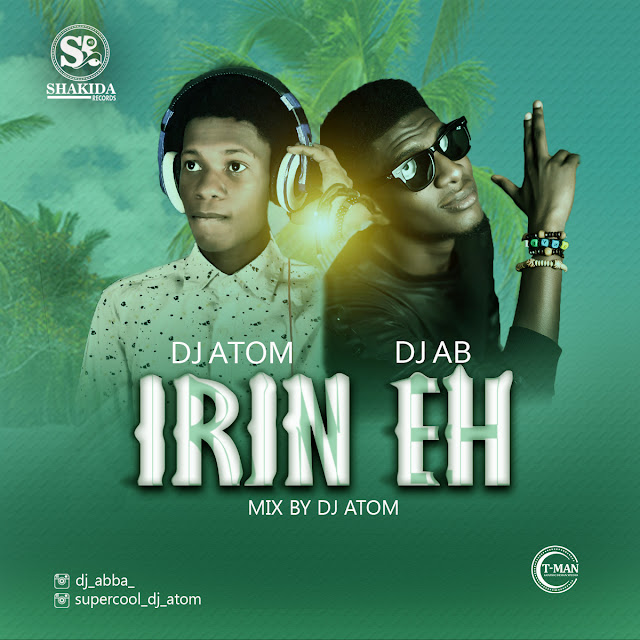 DOWNLOAD: DJ Atom - Irin Eh! (Feat. DJ AB)