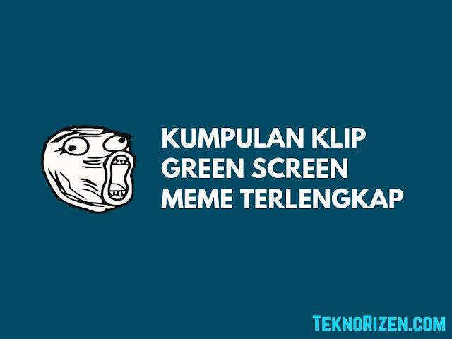 Kumpulan Video Green Screen Meme Terlengkap