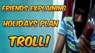 Friends Explaining Holidays Plan Troll – Dharmik Lee