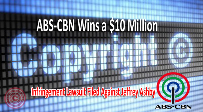 ABS-CBN Wins a $10 Million Copyright Infringement Lawsuit Filed Against Jeffrey Ashby