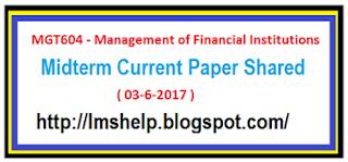 MGT604 Midterm Current Paper 3 jun 2017