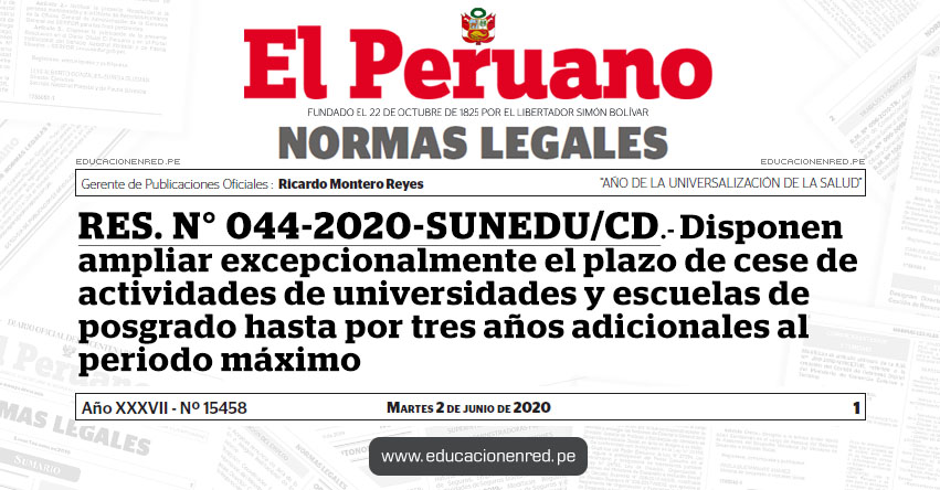 RES. N° 044-2020-SUNEDU/CD.- Disponen ampliar excepcionalmente el plazo de cese de actividades de universidades y escuelas de posgrado hasta por tres años adicionales al periodo máximo