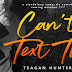 Cover Reveal - Can't Text This by Teagan Hunter
