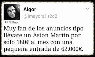 Muy fan de los anuncios tipo llévate un Aston Martin por sólo 180 € al mes con una pequeña entrada de 62.00€