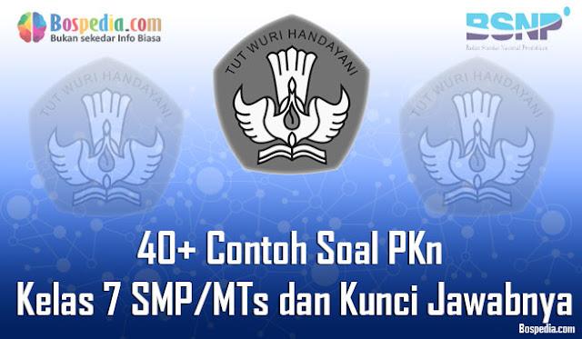 40+ Contoh Soal PKn Kelas 7 SMP/MTs dan Kunci Jawabnya Terbaru