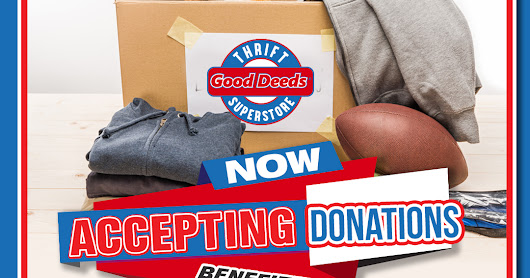 THRIFT SHOPPING: GOOD DEEDS THRIFT STORES ACCEPTING DONATIONS