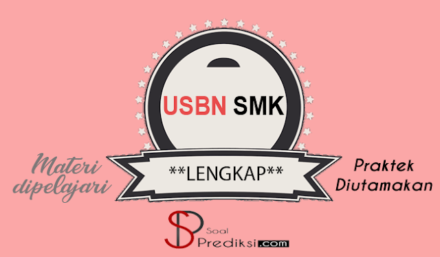 Lengkap! Latihan Soal dan Jawaban USBN SMK 2019 Semua Mata Pelajaran (Online + PDF)