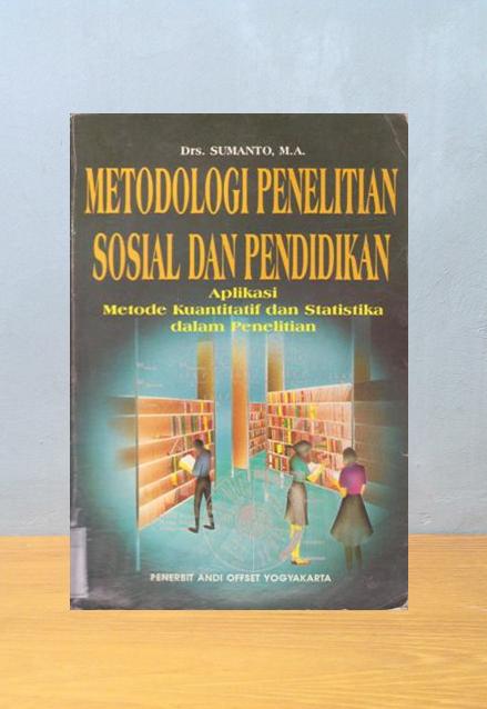 METODOLOGI PENELITIAN SOSIAL DAN PENDIDIKAN, Drs. Sumanto, M.A.