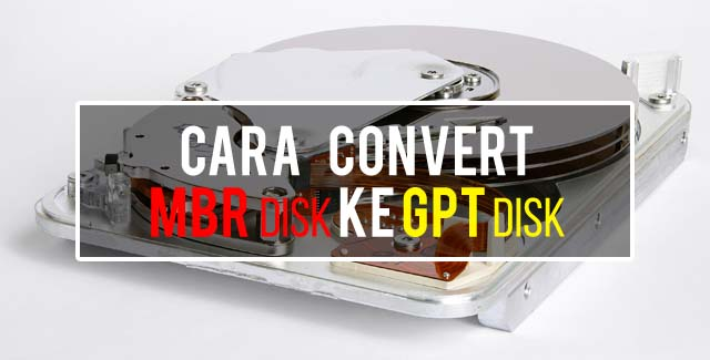Begini Cara Mengubah (Convert) MBR Disk ke GPT Disk