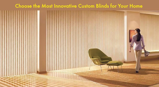 Choose the Most Innovative Custom Blinds for Your Home