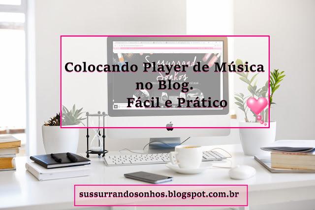 http://sussurrandosonhos.blogspot.com.br/2018/02/coloque-player-de-musicas-em-seu-blog.html