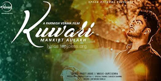 Kuwari Lyrics : Latest Punjabi Song named Kuwari out now. This song is sung by Mankirat Aulakh and Music is composed by Gupz Sehra and lyrics is penned by Preet Judge.