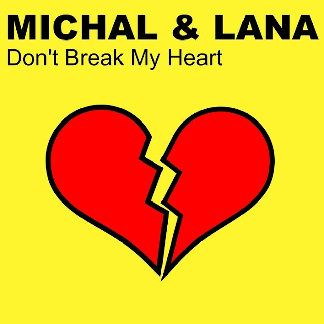 Michal and Lana - Don't Break My Heart(Remixes)
