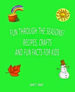 http://www.amazon.com/Fun-Through-Seasons-Recipes-Crafts/dp/1499547900/ref=sr_1_2?s=books&ie=UTF8&qid=1402022282&sr=1-2&keywords=janet+smart
