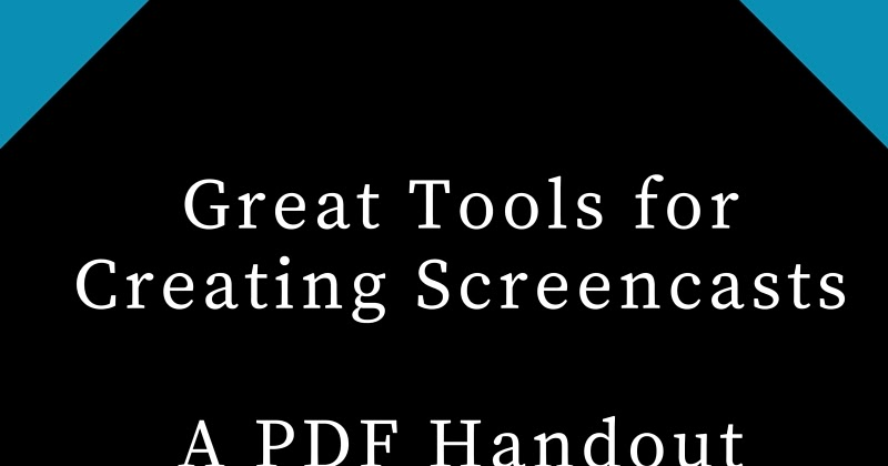 Great Tools for Creating Screencasts - A PDF Handout