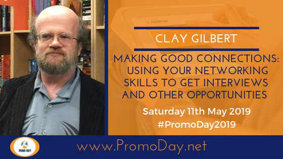Introducing Promo Day 2019 Presenter Clay Gilbert: Webinar topic: Making Good Connections: Using Your Networking Skills to Get Interviews and Other Opportunities to Promote Your Work and Your Brand