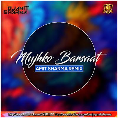 Mujh Ko Barsaat – Amit Sharma Remix