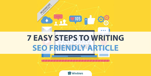 7 Easy Steps to Writing SEO Friendly Article