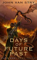 Days of Future Past – Part 1: Past Tense by John Van Stry
