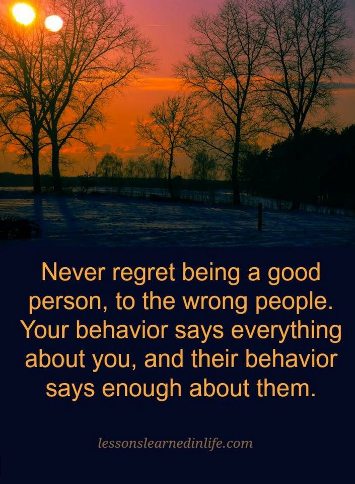 Quotes Never Regret Being A Good Person To The Wrong People Your Awesome Good Person Quotes
