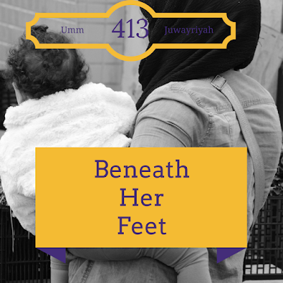 Beneath Her Feet by Author & Educator Umm Juwayriyah Part 3