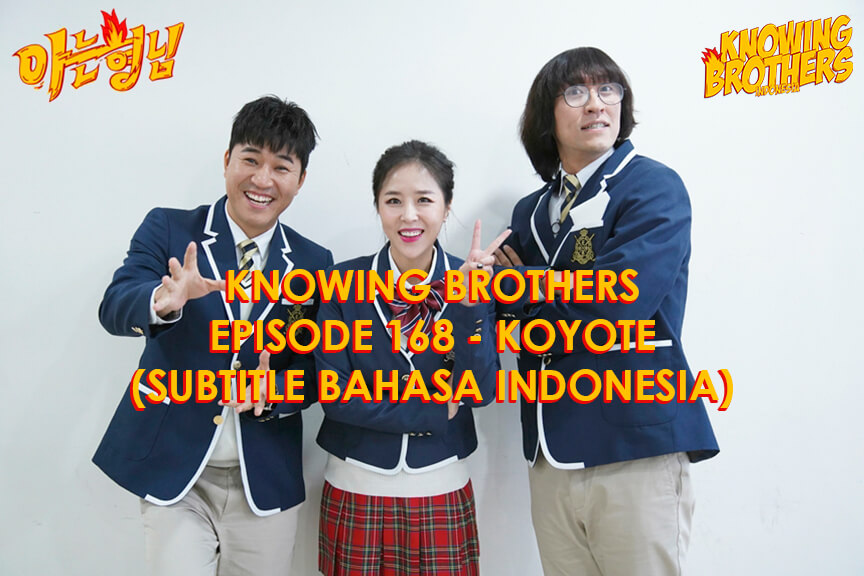 Nonton streaming online & download Knowing Brothers episode 168 bintang tamu Koyote sub Indo