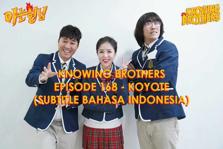 Nonton streaming online & download Knowing Bros eps 168 bintang tamu Koyote subtitle bahasa Indonesia