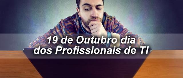 19 de Outubro: Dia dos profissionais de Tecnologia da Informação.