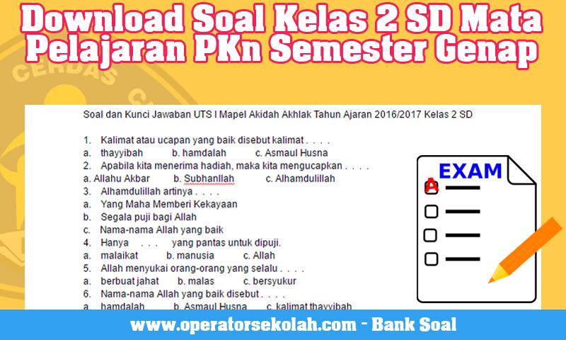 Download Soal Kelas 2 SD Mata Pelajaran PKn Semester Genap