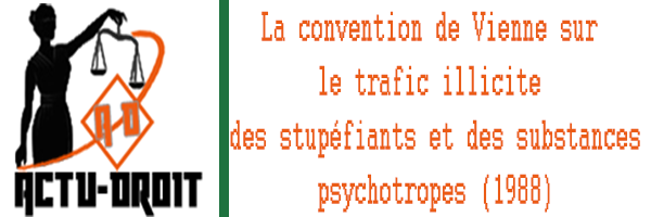 la convention de Vienne sur le trafic illicite des stupéfiants et des substances psychotropes (1988)