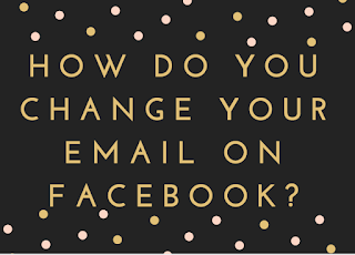How do you change your email on Facebook?
