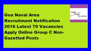 Goa Naval Area Recruitment Notification 2016 Latest 70 Vacancies Apply Online Group C Non-Gazetted Posts
