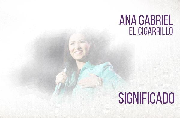 El Cigarrillo significado de la canción Ana Gabriel.