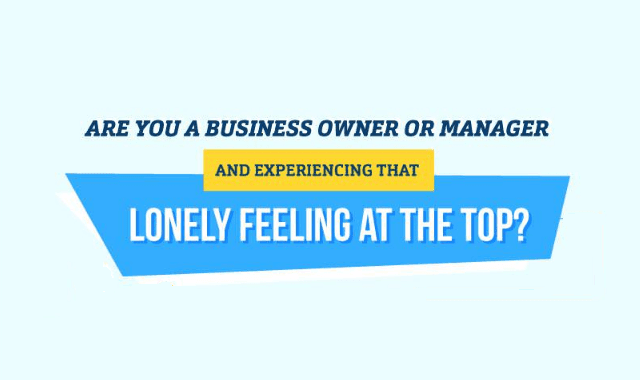 Are You a Business Owner or Manager and Experiencing that Lonely Feeling at the Top?
