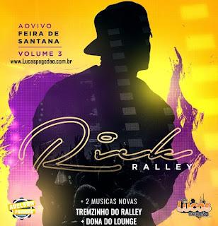 RICK RALLEY - CD AO VIVO EM FEIRA DE SANTANA - 2018 [ PRA PAREDÃO ]