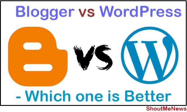 Blogger vs WordPress - Which one is Better?