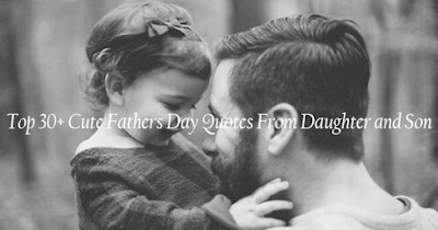 Top 30+ Cute Fathers Day Quotes From Daughter and Son