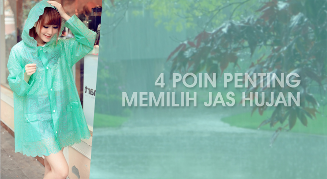4 Poin Penting Saat Memilih Jas Hujan Yang Berkualitas