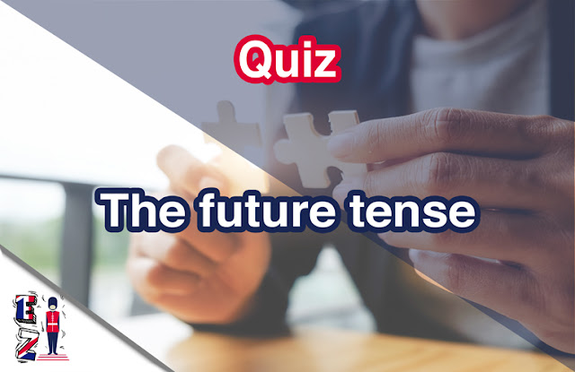 This online quiz is for you to test your understanding of the future tense in English