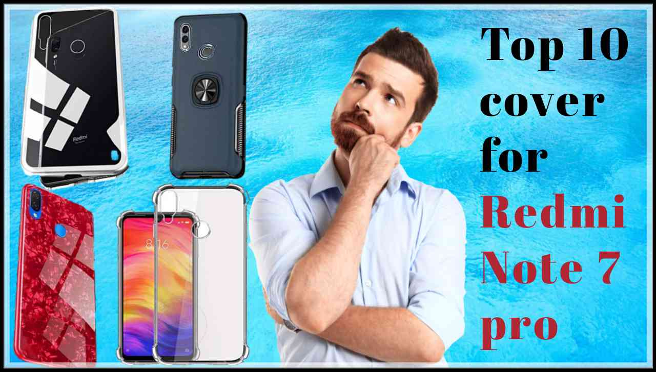 Top 10 covers for Redmi Note 7 or Note 7 Pro