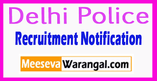 Delhi Police Recruitment Notification 2017 Last Date 11-08-2017