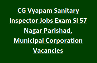 Chhattisgarh CG Vyapam Sanitary Inspector Jobs Recruitment Exam Syllabus SI Notification 57 Nagar Parishad, Municipal Corporation Vacancies
