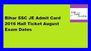 Bihar SSC JE Admit Card 2016 Hall Ticket August Exam Dates