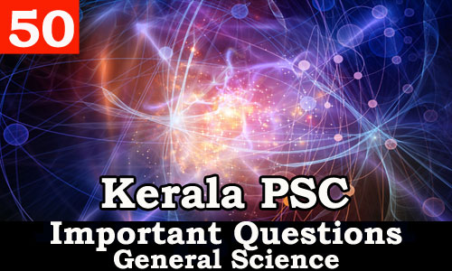 Kerala PSC - Important and Expected General Science Questions - 50