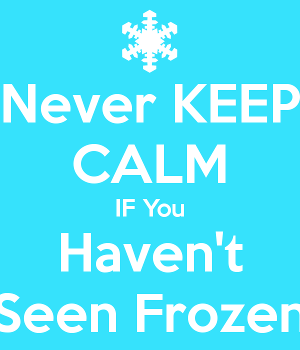 Never keep calm if you have not seen frozen